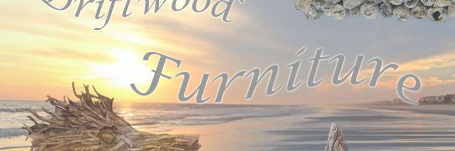 Driftwood Furniture Collection – What is Driftwood?